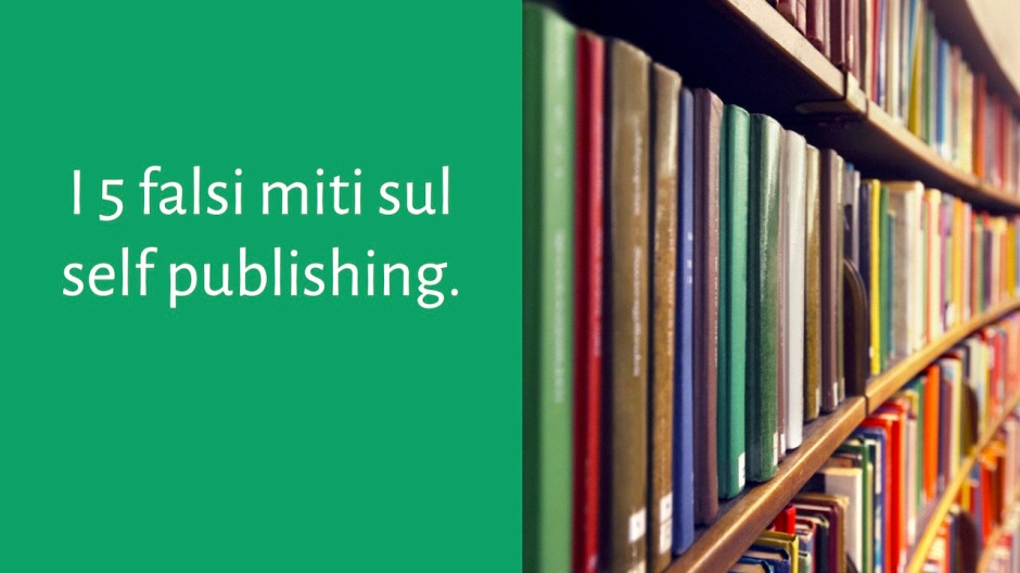 I 5 falsi miti sul self publishing