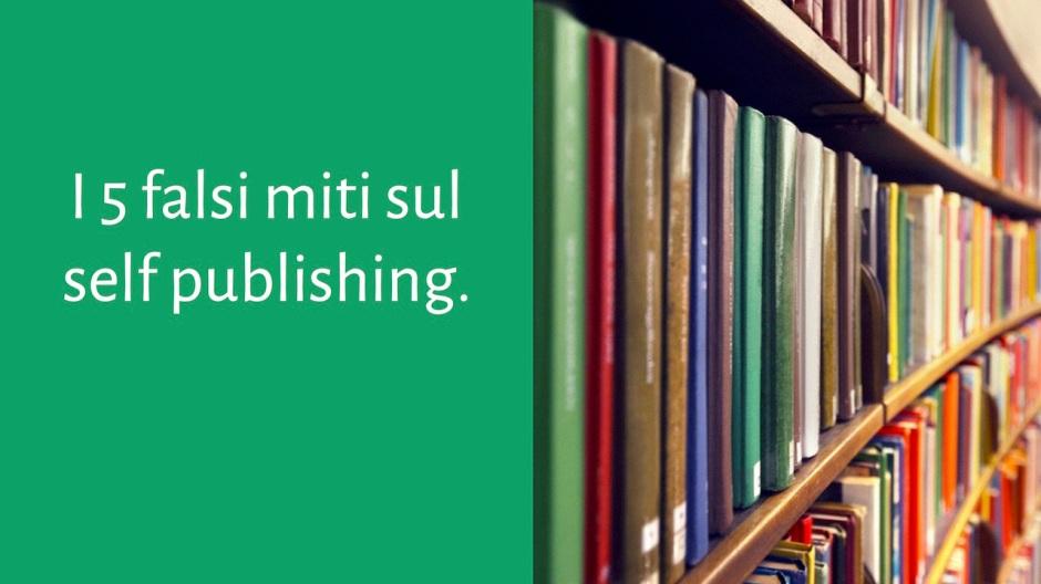 I 5 falsi miti sul self publishing